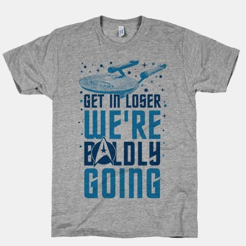 Get In Loser We're Boldly Going | HUMAN | T-Shirts, Tanks, Sweatshirts and Hoodies