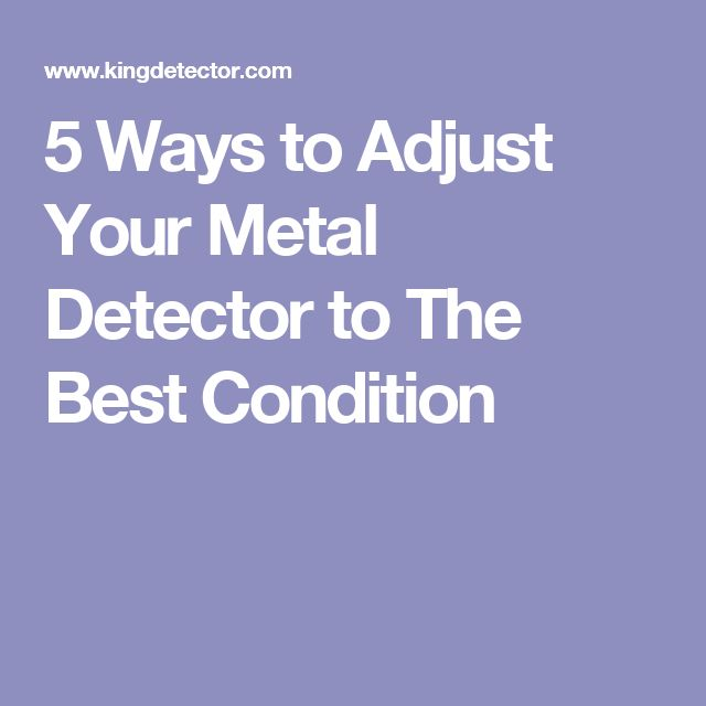 5 Ways to Adjust Your Metal Detector to The Best Condition