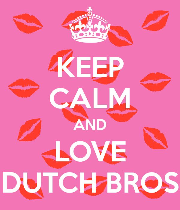 KEEP CALM AND LOVE DUTCH BROS - KEEP CALM AND CARRY ON Image Generator