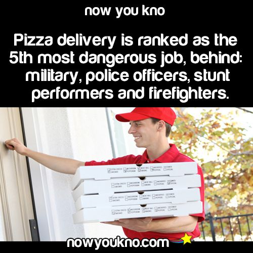 i wanna hear these dangerous pizza delivery peoples stories. i wanna meet these people.