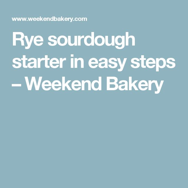 Rye sourdough starter in easy steps – Weekend Bakery