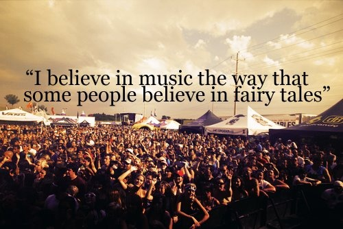 I believe in music the way that some people believe in fairy tales <3