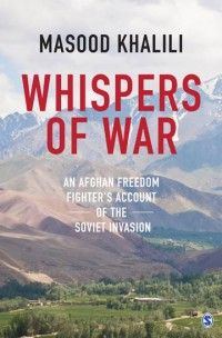 Download PDF Here Whispers of War, An Afghan Freedom Fighter's Account of the Soviet Invasion by Masood Khalili,diplomat, linguist and urbane poet. Published by SAGE Publications. The son of a ren...