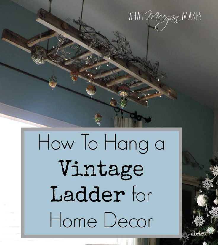 How To Hang a Vintage Ladder for Home Decor