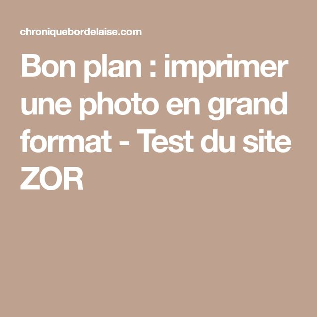 Bon plan : imprimer une photo en grand format - Test du site ZOR