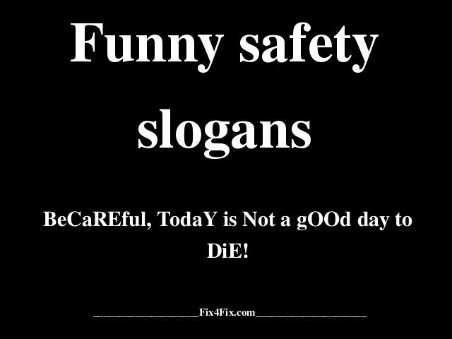 Funny slogans funny safety slogans images of loves for Funny tip of the day quotes