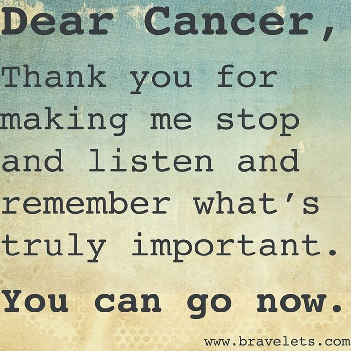 Cancer quotes from a mom who went through it Only thing I would change on this would be: Dear Cancer to Hey stupid cancer,