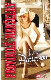 Provinilé manželky - James Patterson #alpress #james #patterson #manželky #thriller #bestseller #knihy