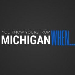 You Know You're From Michigan When... Michigan Stereotypes