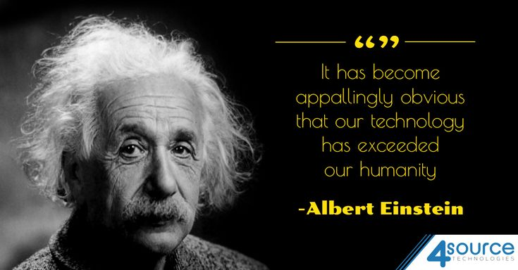 """""""It has become appallingly obvious that our technology has exceeded our humanity.""""  – Albert Einstein."""