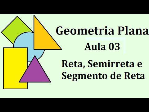 Geometria Plana - Reta, semirreta e segmento de reta - Aula 03