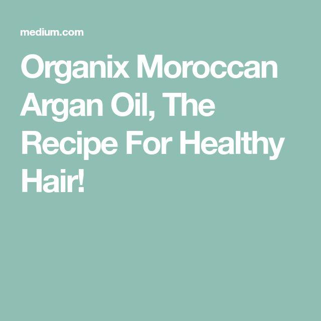 Organix Moroccan Argan Oil, The Recipe For Healthy Hair!