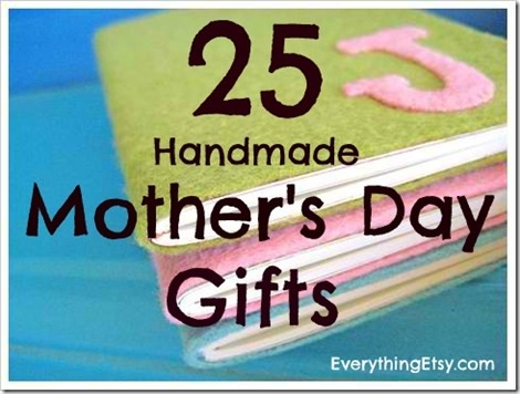25 Simple Handmade Mothers Day Gifts at http://EverythingEtsy.com some of these would be cute for my kids to make for my mom.... Better get busy