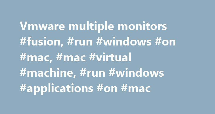 Vmware multiple monitors #fusion, #run #windows #on #mac, #mac #virtual #machine, #run #windows #applications #on #mac http://texas.remmont.com/vmware-multiple-monitors-fusion-run-windows-on-mac-mac-virtual-machine-run-windows-applications-on-mac/  # Fusion Makes Running Windows On a Mac Easy System Requirements Any 64-bit capable Intel® Mac® (Compatible with Core 2 Duo, Xeon, i3, i5, i7 processors or better) Minimum 4GB of RAM 750MB free disk space for VMware Fusion and at least 5GB for…