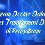 Peran Docker Dalam Proses Transformasi Digital di Perusahaan