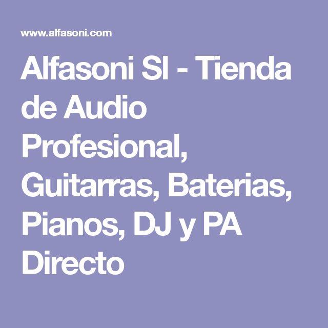Alfasoni Sl - Tienda de Audio Profesional, Guitarras, Baterias, Pianos, DJ y PA Directo