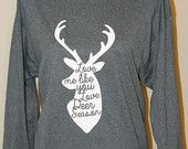 Are you a deer season widow? This shirt would look super cute on you while your significant other is sporting his camouflage! This style shirt is a 3/4 sleeve raglan.  Comes in a variety of colors!