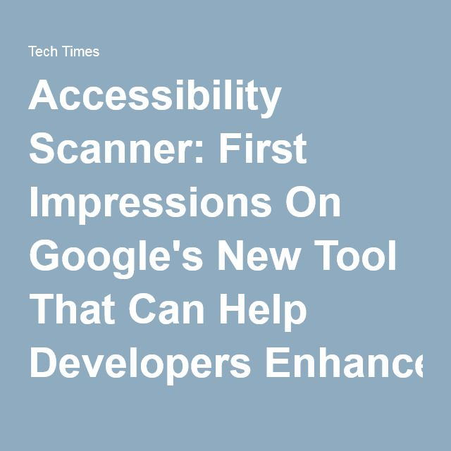 Accessibility Scanner: First Impressions On Google's New Tool That Can Help Developers Enhance Mobile Apps For Physically-Challenged Users : PERSONAL TECH : Tech Times