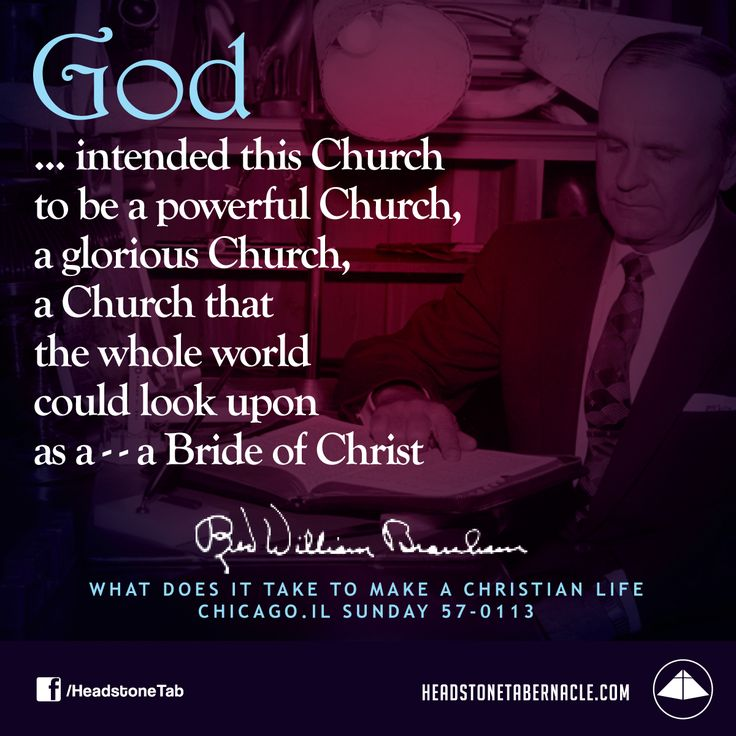 God intended this Church to be a powerful Church, a glorious Church, a Church that  the whole world could look upon as a--a Bride of Christ. Image Quote from: WHAT  DOES IT TAKE TO MAKE A CHRISTIAN LIFE - CHICAGO IL SUNDAY 57-0113 - Rev. William Marrion Branham