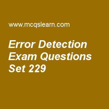 Practice test on error detection, computer networks quiz 229 online. Practice networking exam's questions and answers to learn error detection test with answers. Practice online quiz to test knowledge on error detection, web documents, domain name space, return to zero, pulse code modulation worksheets. Free error detection test has multiple choice questions as single-bit errors are least likely type of error in, answers key with choices as parallel data transmission, serial data ....