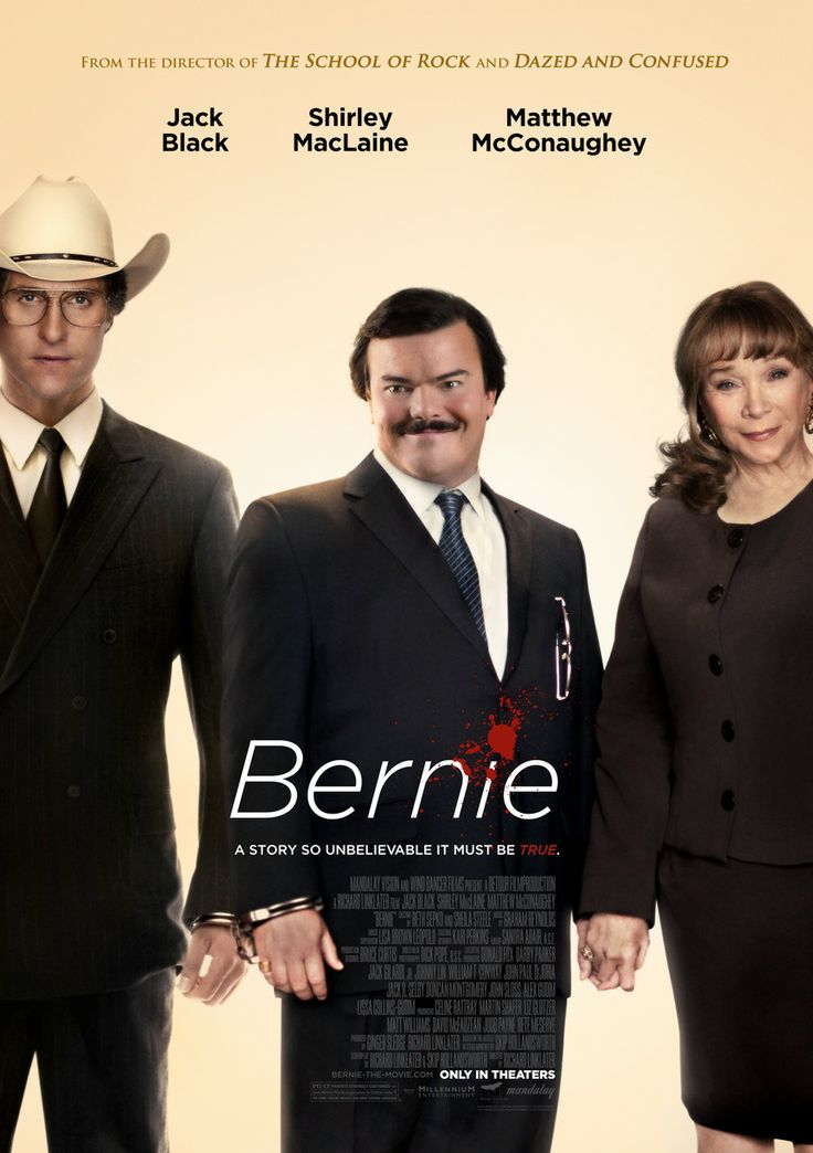 Bernie - A Story So Unbelievable It Must Be True. Starring: Jack Black, Shirley MacLaine, Matthew McConaughey.