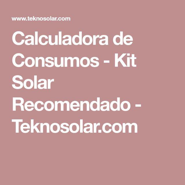 Calculadora de Consumos - Kit Solar Recomendado - Teknosolar.com