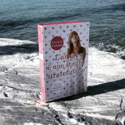 """Recensione del libro """"L'amore è uno sbaglio straordinario"""" e intervista all'autrice Daniela Volontè"""