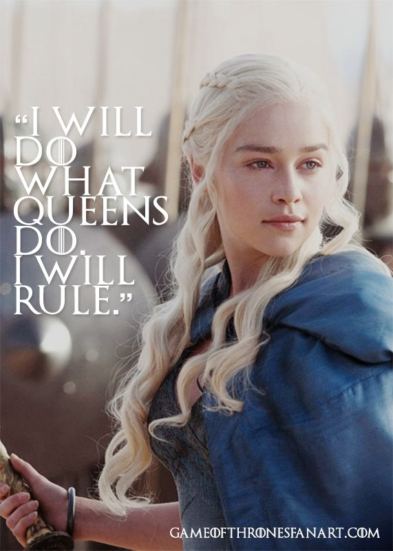 """I will do what Queens do. I will rule."" - Daenerys Targaryen   enjoy more #quotes on http://quotesberry.com   suggested reading: 10 Best Game of Thrones Quotes by ..."