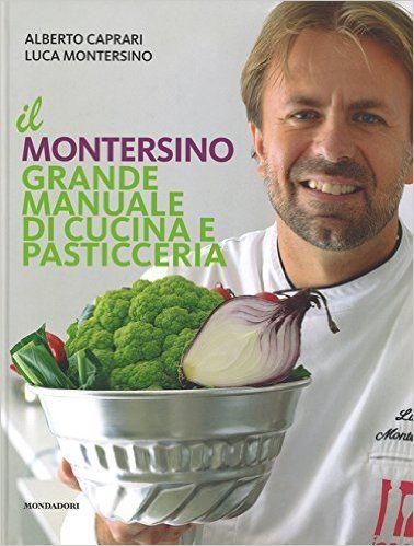 ⭐️⭐️⭐️ €28,90 - Amazon.it: Il Montersino. Grande manuale di cucina e pasticceria - Alberto Caprari, Luca Montersino - Libri