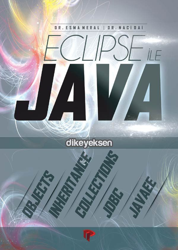 Esma Meral & Naci Dai - Eclipse ile Java http://www.dikeyeksen.com/products/eclipse-ile-java