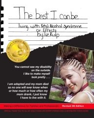 Congratulations to Liz Kulp who just released Revised Book with Live Abilities: New Adult Perspective in The Best I Can Be Living with Fetal Alcohol Syndrome