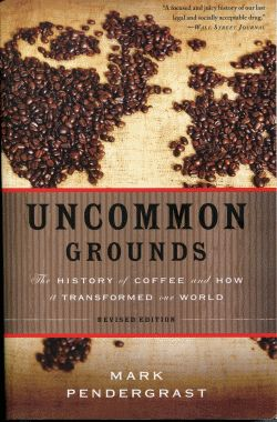 Uncommon Grounds: The History of Coffee and How it Transformed the World by Mark Pendergrast