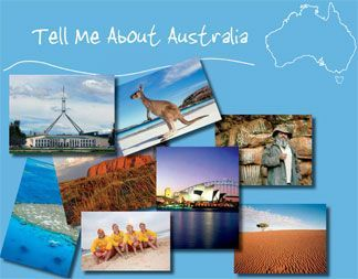 "If you're looking for a great resource to learn about Australia, here's an awesome one that you can download for FREE from the Australian embassy website.  ""Tell Me About Australia"" is available in a 48 page pdf file.  This resource for school children K-8, includes facts on geography, unique wildlife & the environment, history, aboriginal culture & natural wonders, government, education & sports.:"