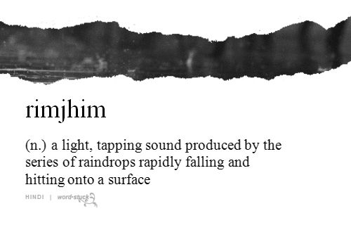rimjhim | (n.) | a light, tapping sound produced by the series of raindrops rapidly falling and hitting onto a surface | hindi | #wordstoliveby