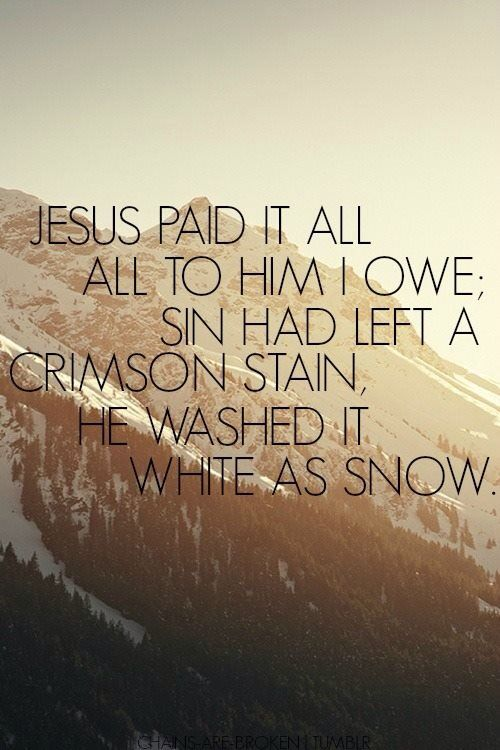 How often do we sing this song but never think of the words. Sometimes you just need to see a simple phrase of the song to remember that Jesus has paid it all. What a sweet reminder