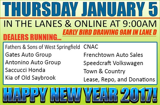 Happy New Year! Join us in the lanes or online for the first auction of 2017 with Fathers & Sons of West Springfield, Gates Auto Group, Antonino Auto Group, Saccucci Honda, Kia of Old Saybrook, CNAC, Frenchtown Auto Sales, Speedcraft Volkswagen, Town & Country, Lease, Repo, and Donations