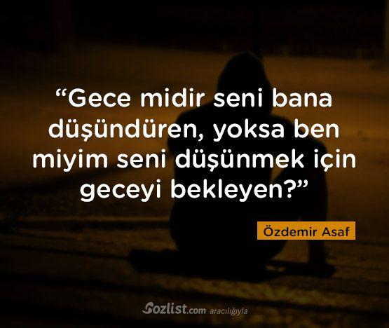 """""""Gece midir seni bana düşündüren, yoksa ben miyim seni düşünmek için geceyi bekleyen?"""" #özdemir #asaf #sözleri #yazar #şair #kitap #şiir #özlü #anlamlı #sözler"""