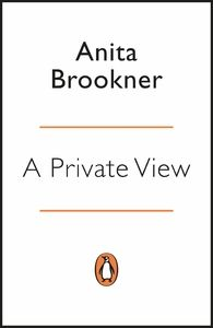 """A Private View by Anita Brookner. """"Sad to think there will be no new novels by this brilliant writer. Brookner's swingeing insight creates the most credible of characters and circumstances."""" Recommended by Daniel"""