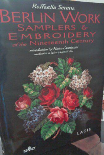 Berlin Work, Samplers & Embroidery of the Nineteenth Century by Raffaella Serena http://www.amazon.com/dp/0916896668/ref=cm_sw_r_pi_dp_WiO7tb17PQ64E