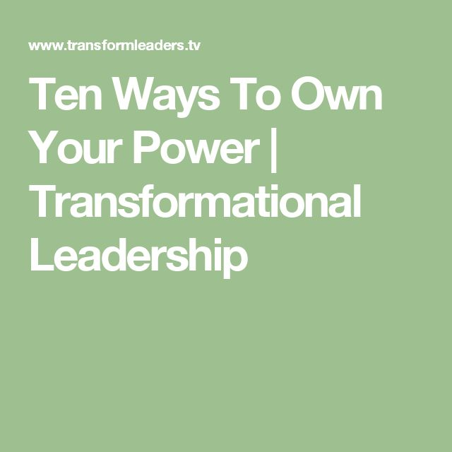 Ten Ways To Own Your Power | Transformational Leadership