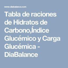 Tabla de raciones de Hidratos de Carbono,Índice Glucémico y Carga Glucémica - DiaBalance