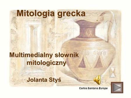 Mitologia grecka Multimedialny słownik mitologiczny Jolanta Styś Carlos Santana Europa.