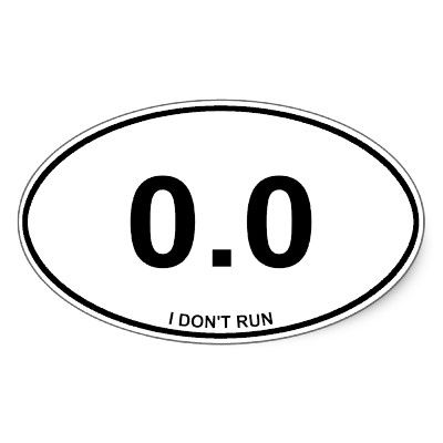 0.0....I don't run!: Laughing, Runners Oval, Cars, Oval Stickers, I Hate Running, So True, Funny Stuff, Bumper Stickers, 0 0