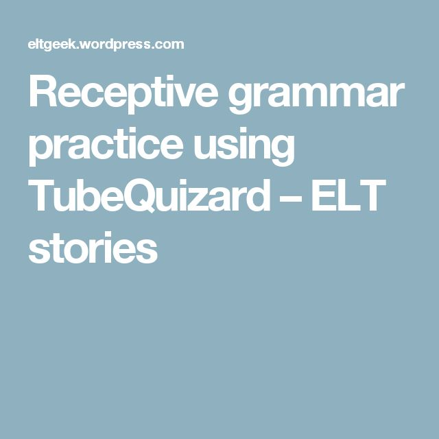 Receptive grammar practice using TubeQuizard – ELT stories