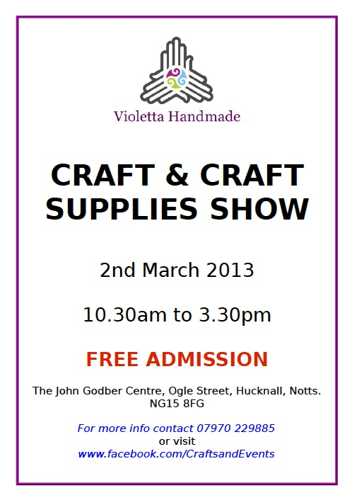 I'm holding a stall at the Violetta Handmade Crafts and Craft Supplies Show Saturday 2nd March 10.30 - 3.00pm John Godber Centre, Ogle Street, Hucknall, Nottingham, NG15 7FQ.
