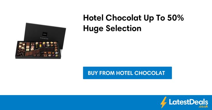 Hotel Chocolat Up To 50% Huge Selection at Hotel Chocolat