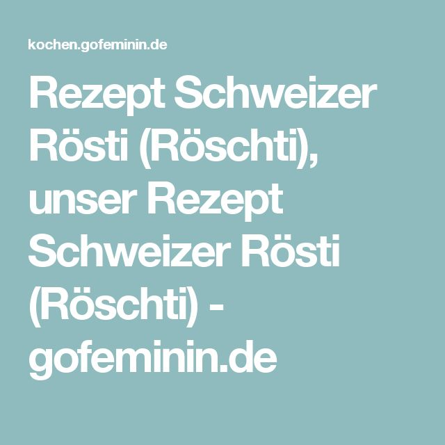 Rezept Schweizer Rösti (Röschti), unser Rezept Schweizer Rösti (Röschti) - gofeminin.de