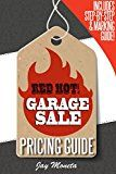 Free Kindle Book -   Garage Sales: Red Hot! Garage Sale Pricing Guide w/ Step-by-Step Instructions & Item Marking Guide (Yard Sale Price Guide, Garage Sale Books, How to Sell, Labels & Marking, Garage Sale Signs, Kit)