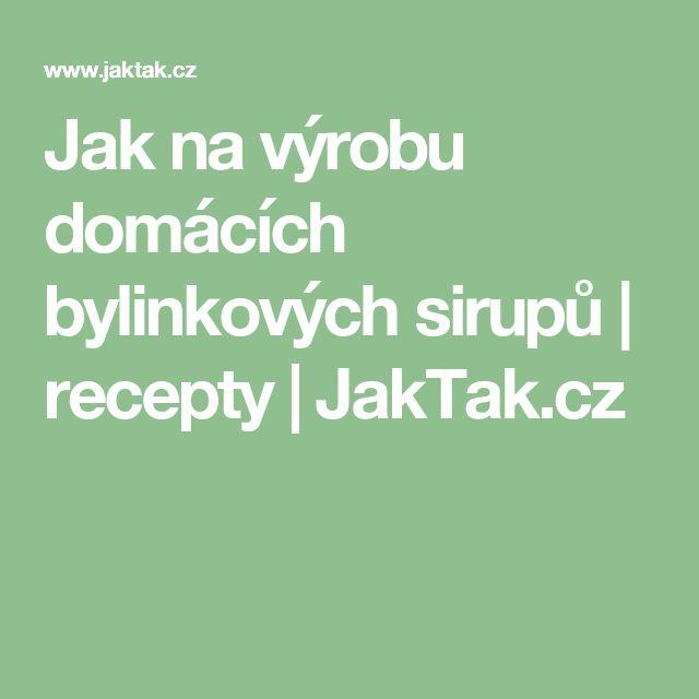 Jak na výrobu domácích bylinkových sirupů   recepty   JakTak.cz