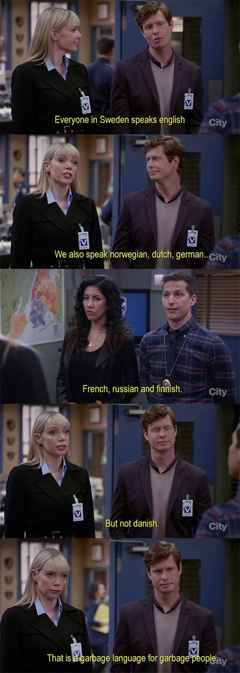 Danish is a garbage language for garbage people. Brooklyn Nine-Nine.